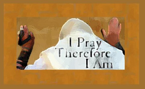 I Pray Therefore I am